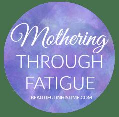 MOTHERING THROUGH FATIGUE