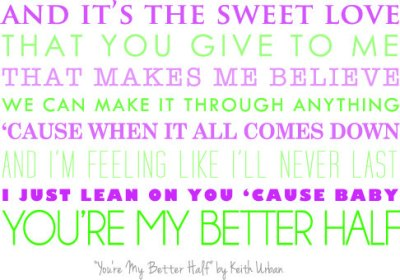 You're My Better Half - Keith Urban Song Lyrics Printable