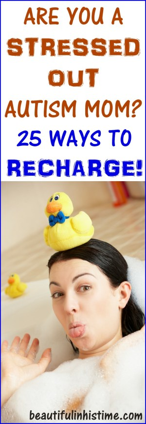 Are you a stressed out autism mom? Here are 25 ways to recharge and take care of yourself as a special needs mom! Special needs parents need to prioritize self-care, rest, and relaxation! Stress relief for autism moms.