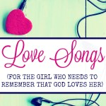 Love songs for the girl who needs to remember that God loves her