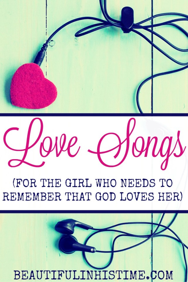 Love songs for the girl who needs to remember that God loves her -