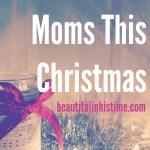 Dear Tired Moms This Christmas Season...