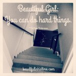 "Learning to walk down steep stairs: ""Beautiful girl, you can do hard things."""