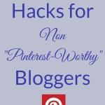 "Pinterest Hacks for Non ""Pinterest-Worthy"" Bloggers"