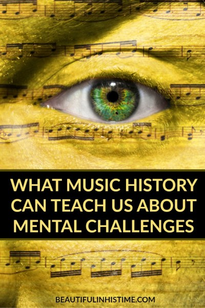 What music history can teach us about mental challenges and mental illness