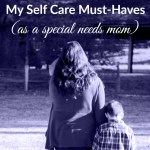 My Self Care Must-Haves (As a Special Needs Mom)