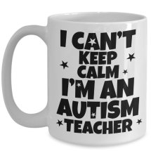 """I Can't Keep Calm, I'm an Autism Teacher"" mug"