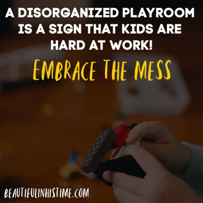 I realize as I clean the play room that the disorganization...the chaos...the mess...are proof that what they are doing in these programs is working.  A disorganized playroom is a sign that kids are hard at work!