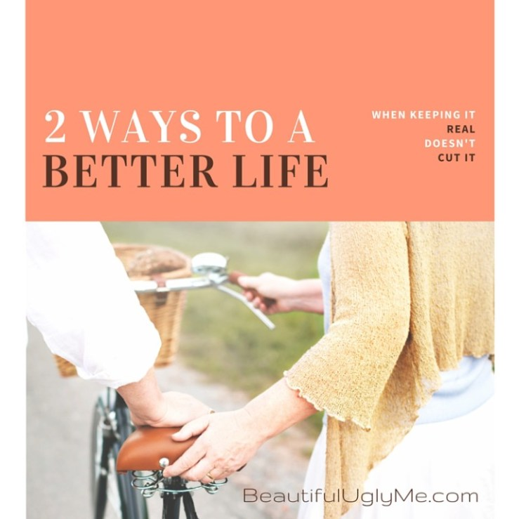 2 Ways to a Better Life