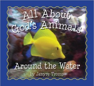 All About God's Animals: Around the Water
