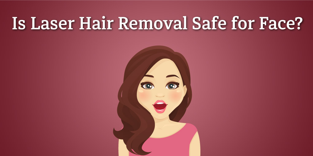 Is laser hair removal safe for face