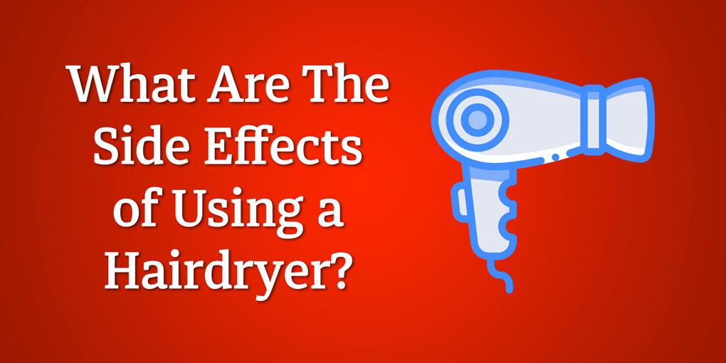 What-Are-The-Side-Effects-of-Using-A-Hairdryer