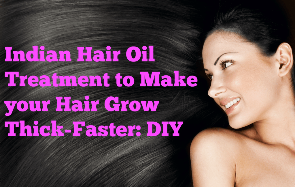 Indian Hair Oil Treatment To Make Your Hair Grow Thick