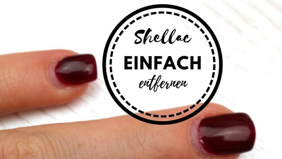 Tutorial Gellack Oder Shellac Einfach Entfernen Beauty And The Beam