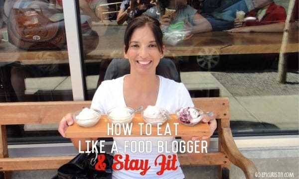 Go Epicurista -5 tips to Eat like a Food Blogger and Stay Fit