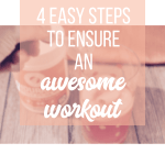 4 Easy Steps To Ensure An Awesome Workout