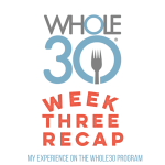 Whole 30 Week 3 Recap