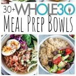 30 Quick & Easy Meal Prep Bowls: All Paleo & Whole30!