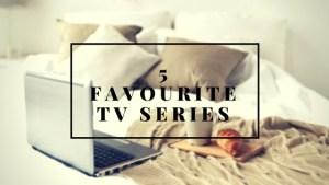 My 5 Favourite TV Series!