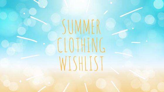 Summer clothing wishlist