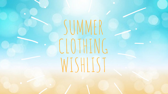 Summer clothing wishlist