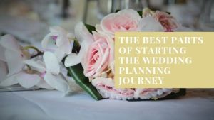 The Best Parts of Starting the Wedding Planning Journey