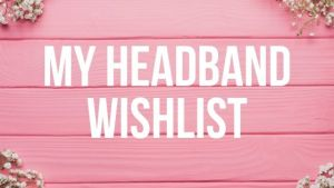 My Headband Wishlist
