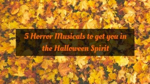 5 Horror Musicals to get you in the Halloween Spirit
