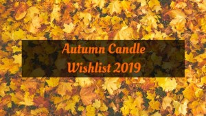 Autumn Candle Wishlist 2019