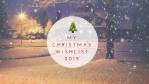 My Christmas Wishlist 2019
