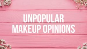 Unpopular Makeup Opinions Tag