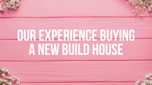 Our Experience Buying a New Build House