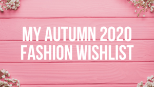 Autumn 2020 Fashion Wishlist