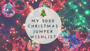My 2020 Christmas Jumper Wishlist