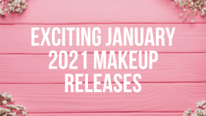Exciting January 2021 Makeup Releases