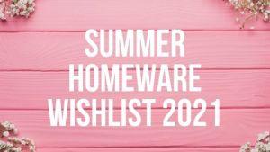 Summer Homeware Wishlist 2021