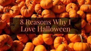 8 Reasons Why I Love Halloween