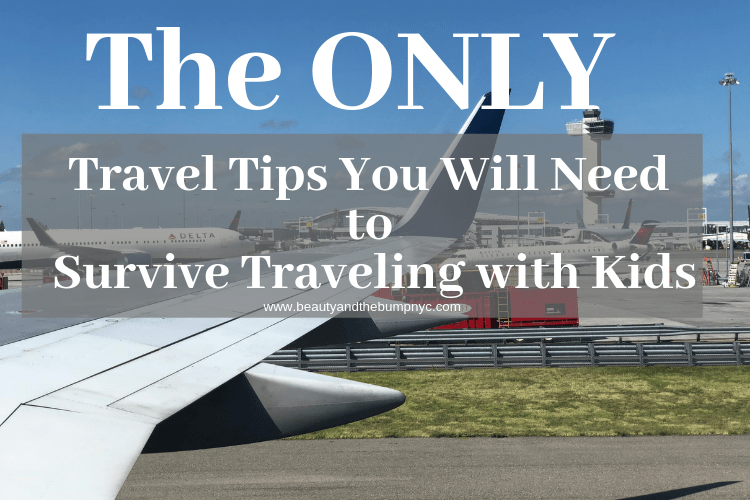 The Only Travel Tips You Will Need to Survive Traveling with Kids