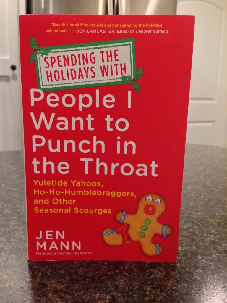 Spending The Holidays With People I Want To Punch In The Throat by Jen Mann