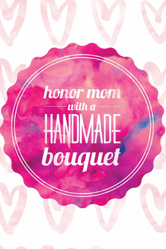 Honor Mom With A Handmade Bouquet