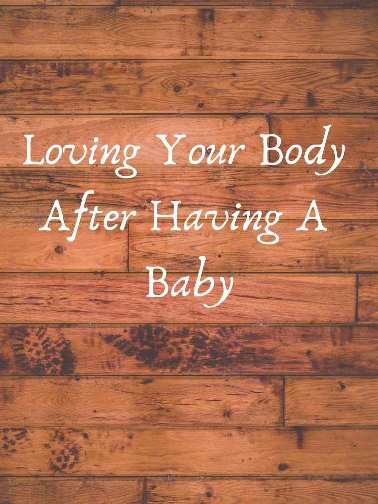 Loving Your Body After Having A Baby
