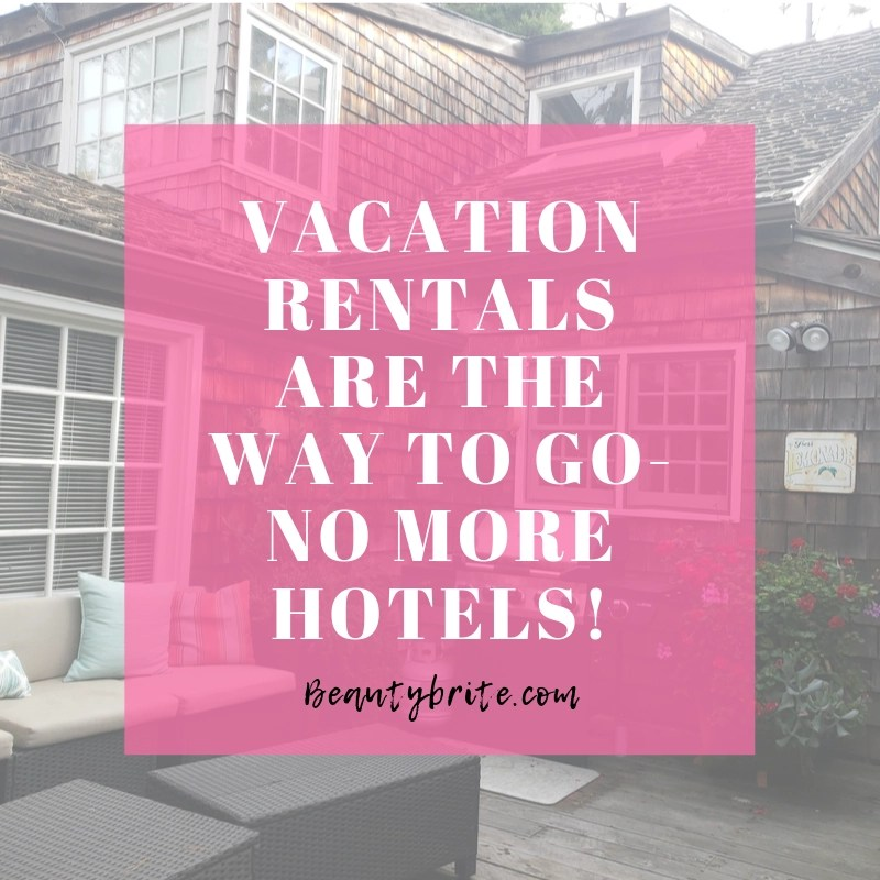 Vacation Rentals Are The Way To Go- No More Hotels!
