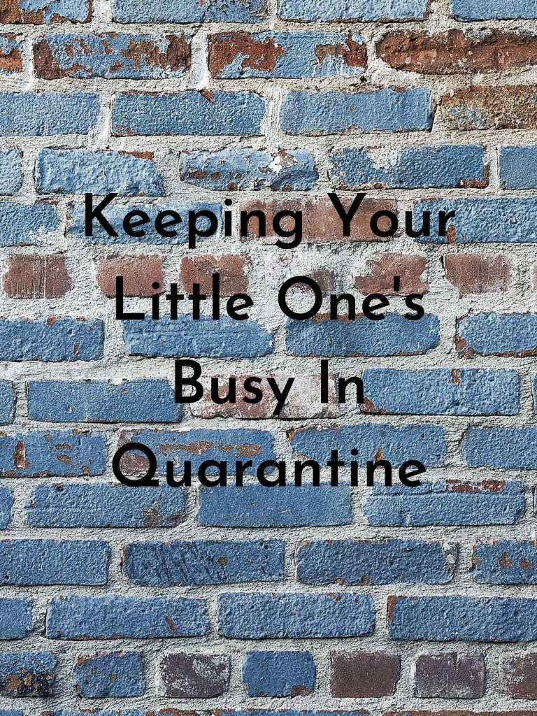 Keeping Your Little One's Busy In Quarantine
