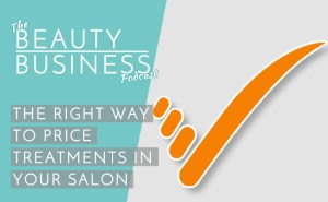 BBP 011 : The Right Way to Price Treatments in Your Salon