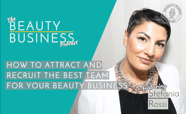 BBP 038 : How to Attract and Recruit the Best Team for Your Beauty Business with Stefania Rossi