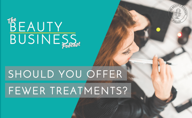 BBP 047 : Should You Offer Fewer Treatments?
