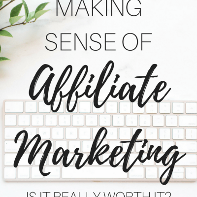 Making Sense of Affiliate Marketing: Is It Really Worth It?