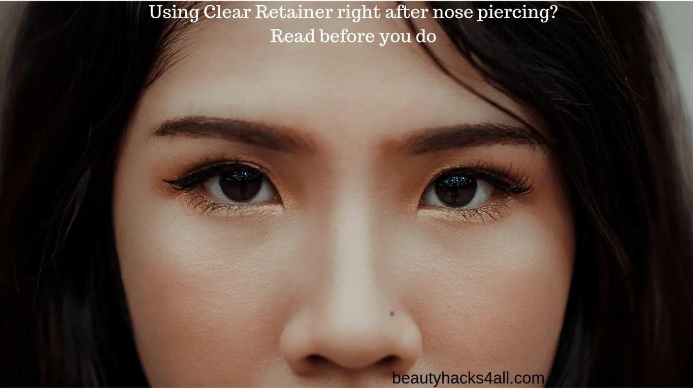 Using Clear Retainer Right After Nose Piercing Do Don T