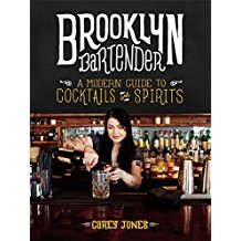 Brooklyn Bartender: A Modern Guide to Cocktails and Spirits byCarey Jones
