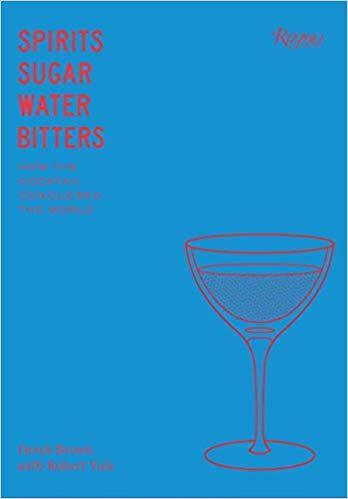 Spirits, Sugar, Water, Bitters by Derek Brown